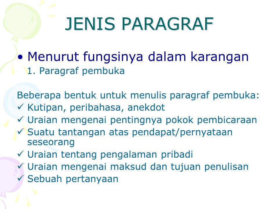 JENIS PARAGRAF Menurut fungsinya dalam karangan 1. Paragraf pembuka Beberapa bentuk untuk menulis paragraf pembuka: Kutipan, peribahasa, anekdot Uraia
