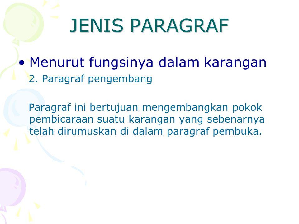 JENIS PARAGRAF Menurut fungsinya dalam karangan 2. Paragraf pengembang Paragraf ini bertujuan mengembangkan pokok pembicaraan suatu karangan yang sebe
