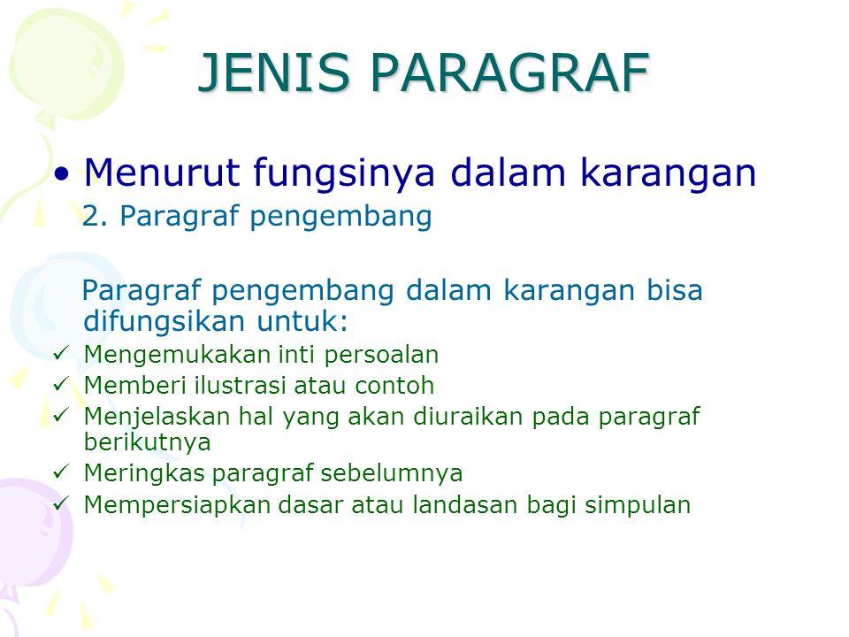 JENIS PARAGRAF Menurut fungsinya dalam karangan 2. Paragraf pengembang Paragraf pengembang dalam karangan bisa difungsikan untuk: Mengemukakan inti pe