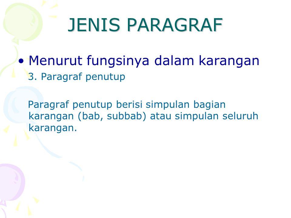 JENIS PARAGRAF Menurut fungsinya dalam karangan 3. Paragraf penutup Paragraf penutup berisi simpulan bagian karangan (bab, subbab) atau simpulan selur