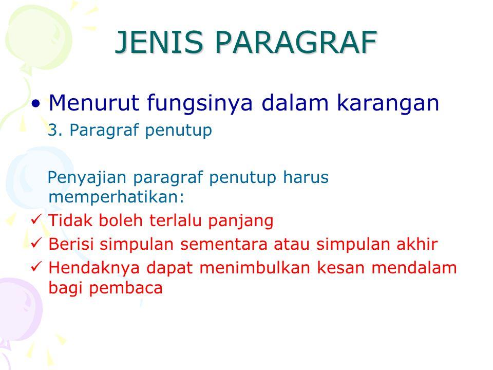JENIS PARAGRAF Menurut fungsinya dalam karangan 3. Paragraf penutup Penyajian paragraf penutup harus memperhatikan: Tidak boleh terlalu panjang Berisi
