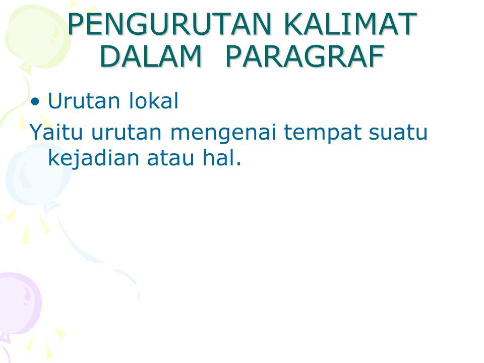 PENGURUTAN KALIMAT DALAM PARAGRAF Urutan lokal Yaitu urutan mengenai tempat suatu kejadian atau hal.