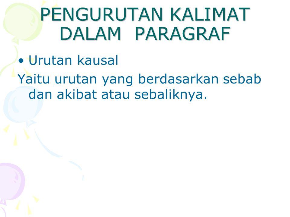 PENGURUTAN KALIMAT DALAM PARAGRAF Urutan kausal Yaitu urutan yang berdasarkan sebab dan akibat atau sebaliknya.
