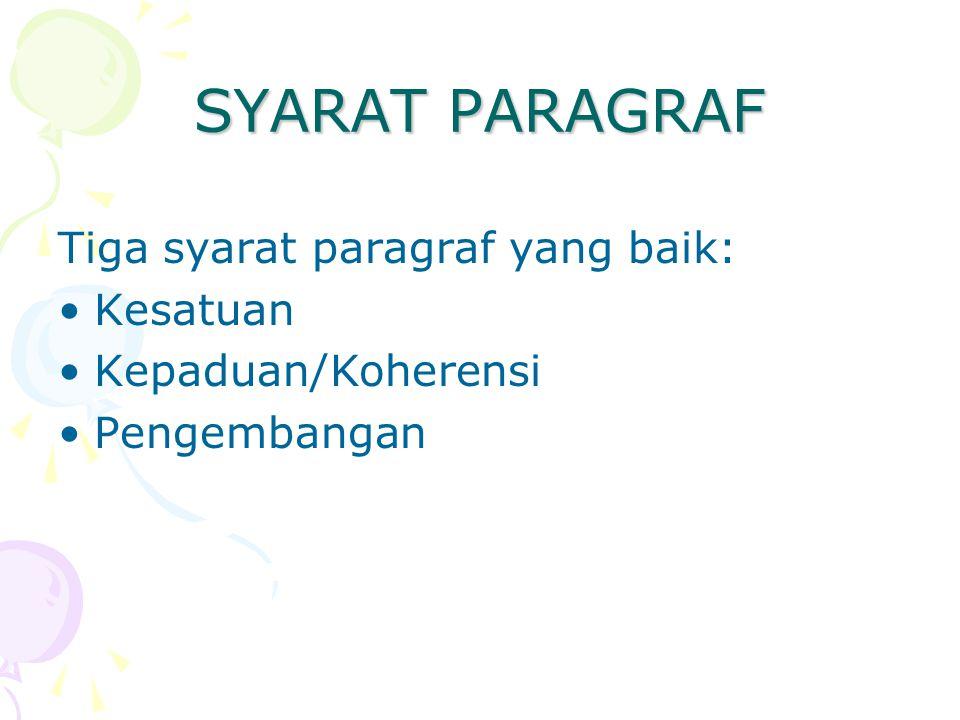 SYARAT PARAGRAF Tiga syarat paragraf yang baik: Kesatuan Kepaduan/Koherensi Pengembangan