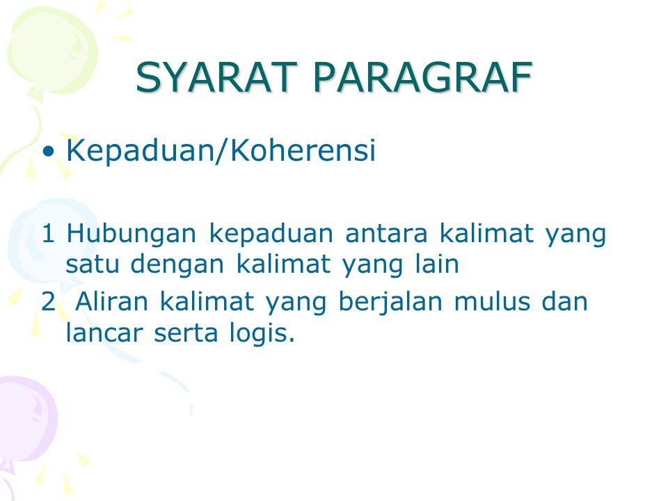SYARAT PARAGRAF Kepaduan/Koherensi 1 Hubungan kepaduan antara kalimat yang satu dengan kalimat yang lain 2 Aliran kalimat yang berjalan mulus dan lanc