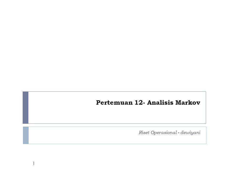 Pertemuan 12- Analisis Markov Riset Operasional - dewiyani 1