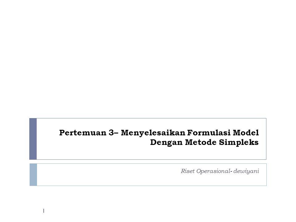 Pertemuan 3– Menyelesaikan Formulasi Model Dengan Metode Simpleks Riset Operasional- dewiyani 1
