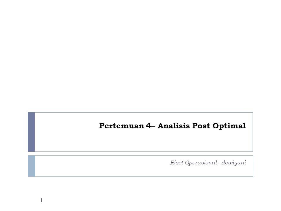 Pertemuan 4– Analisis Post Optimal Riset Operasional - dewiyani 1