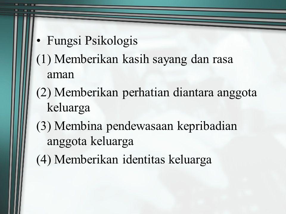 Fungsi Psikologis (1) Memberikan kasih sayang dan rasa aman (2) Memberikan perhatian diantara anggota keluarga (3) Membina pendewasaan kepribadian ang