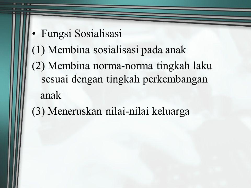 Fungsi Sosialisasi (1) Membina sosialisasi pada anak (2) Membina norma-norma tingkah laku sesuai dengan tingkah perkembangan anak (3) Meneruskan nilai