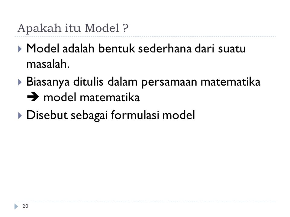 Apakah itu Model . Model adalah bentuk sederhana dari suatu masalah.