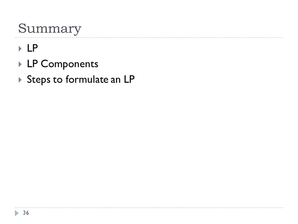 Summary  LP  LP Components  Steps to formulate an LP 36