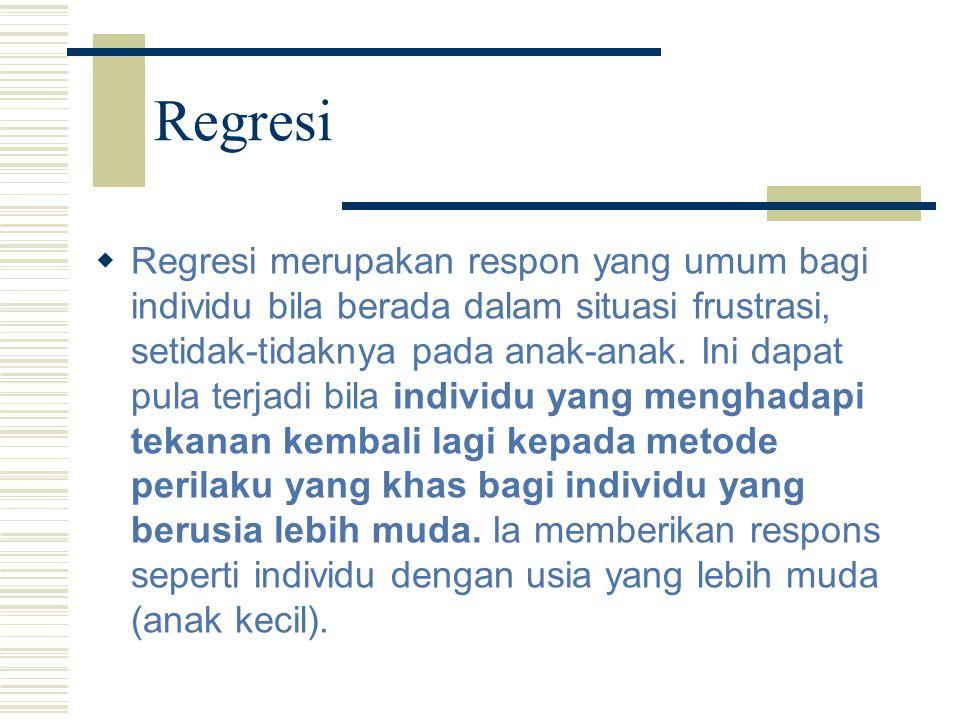 Regresi  Regresi merupakan respon yang umum bagi individu bila berada dalam situasi frustrasi, setidak-tidaknya pada anak-anak. Ini dapat pula terjad