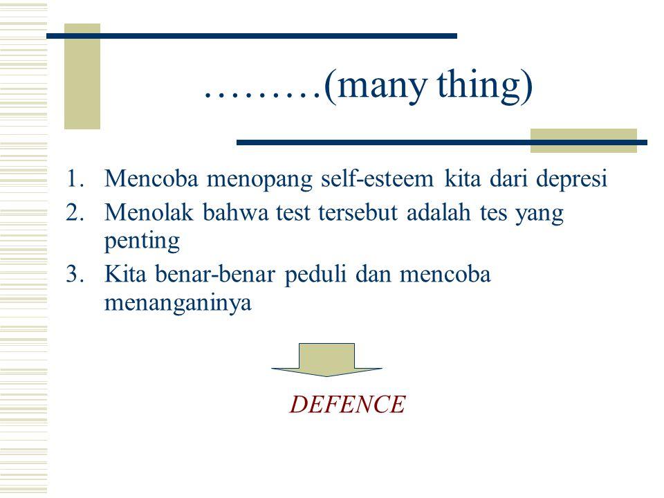 ………(many thing) 1.Mencoba menopang self-esteem kita dari depresi 2.Menolak bahwa test tersebut adalah tes yang penting 3.Kita benar-benar peduli dan m