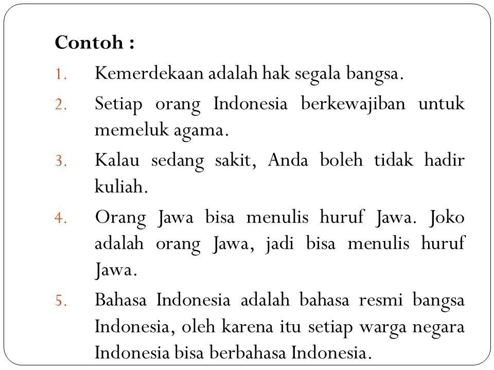 Contoh : 1. Kemerdekaan adalah hak segala bangsa. 2. Setiap orang Indonesia berkewajiban untuk memeluk agama. 3. Kalau sedang sakit, Anda boleh tidak