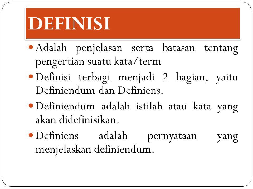 DEFINISI Adalah penjelasan serta batasan tentang pengertian suatu kata/term Definisi terbagi menjadi 2 bagian, yaitu Definiendum dan Definiens. Defini