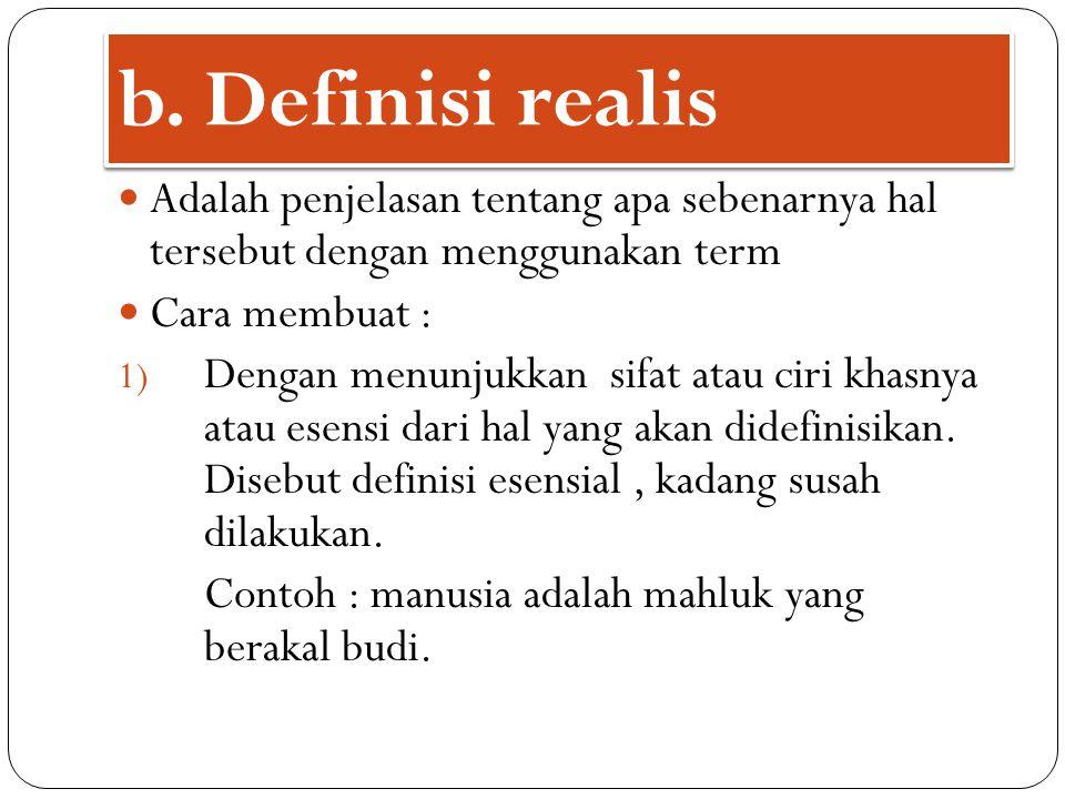 b. Definisi realis Adalah penjelasan tentang apa sebenarnya hal tersebut dengan menggunakan term Cara membuat : 1) Dengan menunjukkan sifat atau ciri