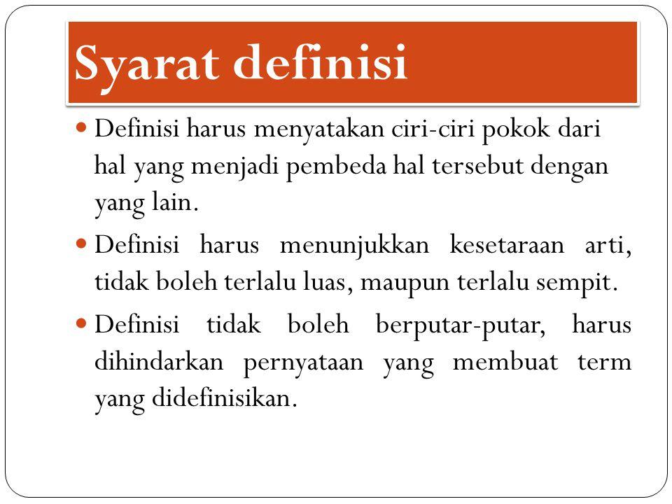 Definisi harus menyatakan ciri-ciri pokok dari hal yang menjadi pembeda hal tersebut dengan yang lain. Definisi harus menunjukkan kesetaraan arti, tid