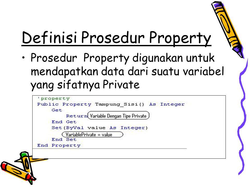 Definisi Prosedur Property Prosedur Property digunakan untuk mendapatkan data dari suatu variabel yang sifatnya Private