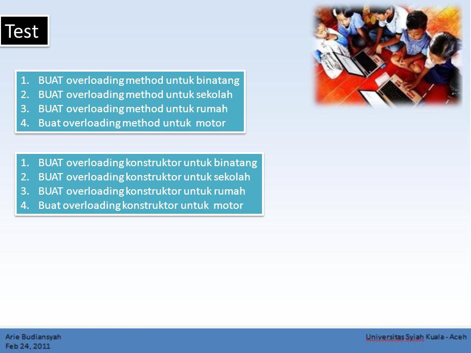 Test 1.BUAT overloading method untuk binatang 2.BUAT overloading method untuk sekolah 3.BUAT overloading method untuk rumah 4.Buat overloading method untuk motor 1.BUAT overloading method untuk binatang 2.BUAT overloading method untuk sekolah 3.BUAT overloading method untuk rumah 4.Buat overloading method untuk motor 1.BUAT overloading konstruktor untuk binatang 2.BUAT overloading konstruktor untuk sekolah 3.BUAT overloading konstruktor untuk rumah 4.Buat overloading konstruktor untuk motor 1.BUAT overloading konstruktor untuk binatang 2.BUAT overloading konstruktor untuk sekolah 3.BUAT overloading konstruktor untuk rumah 4.Buat overloading konstruktor untuk motor