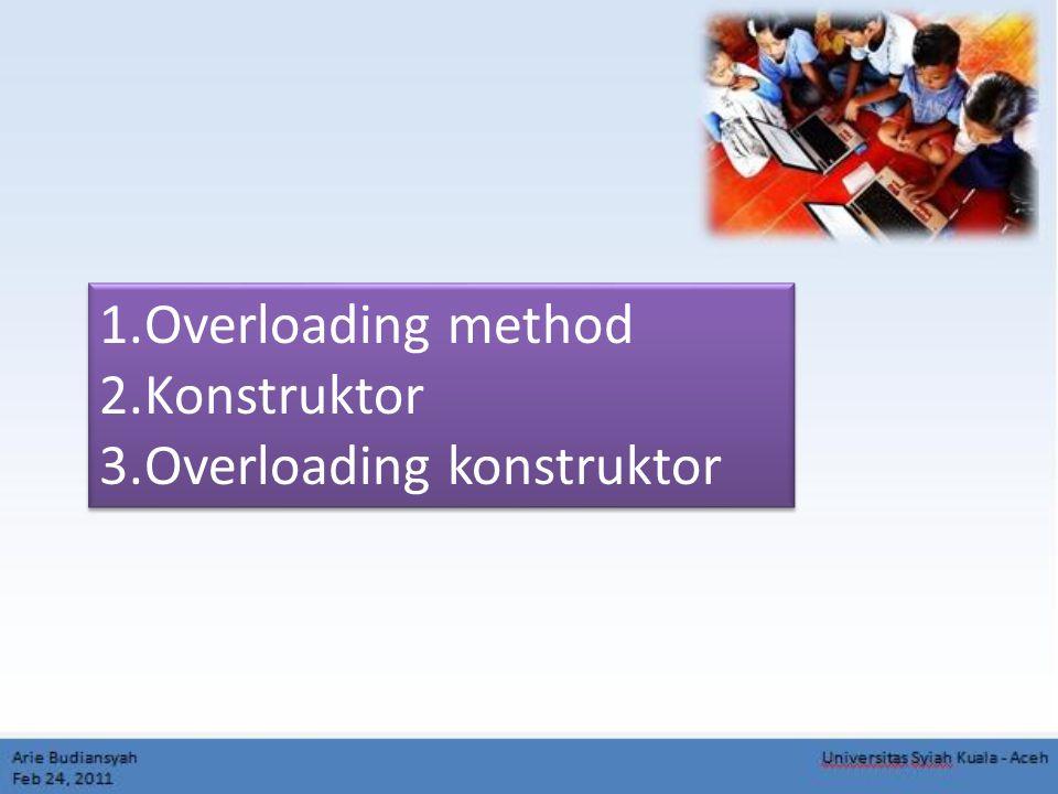 1.Overloading method 2.Konstruktor 3.Overloading konstruktor 1.Overloading method 2.Konstruktor 3.Overloading konstruktor