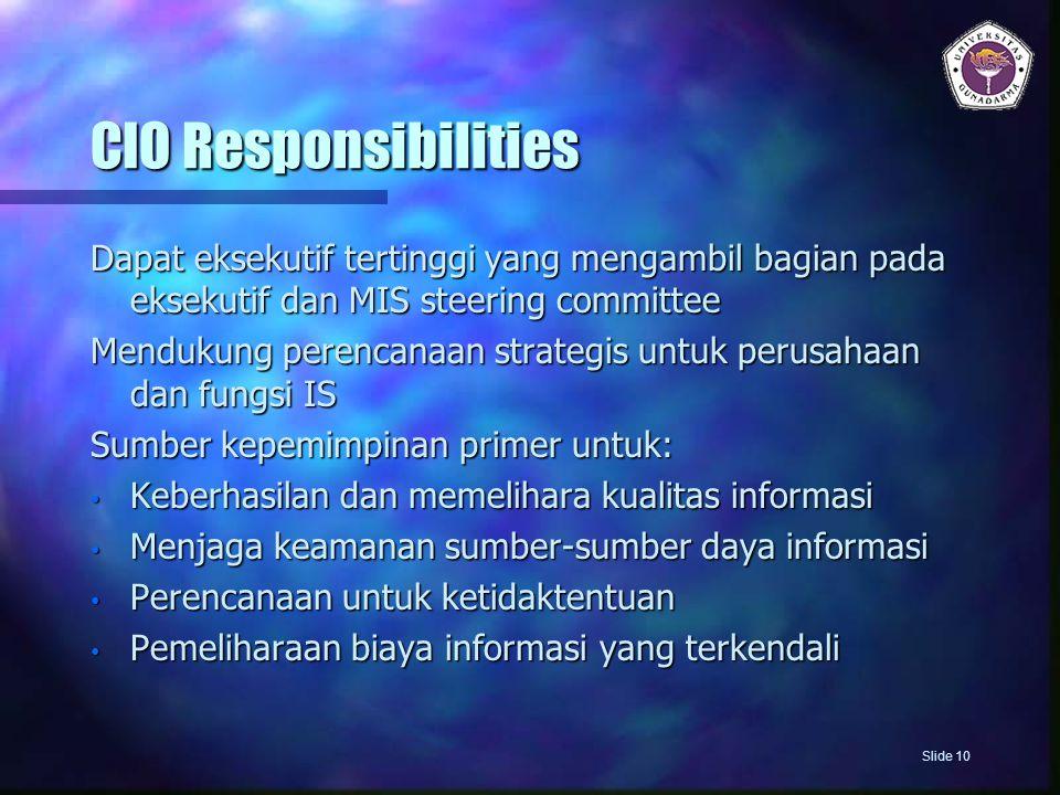 CIO Responsibilities Dapat eksekutif tertinggi yang mengambil bagian pada eksekutif dan MIS steering committee Mendukung perencanaan strategis untuk p