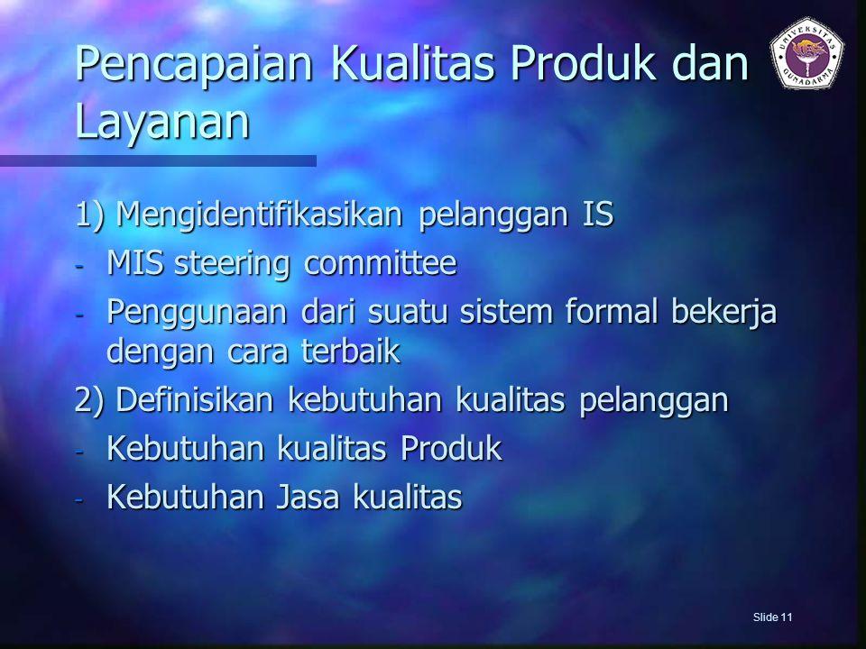 Pencapaian Kualitas Produk dan Layanan 1) Mengidentifikasikan pelanggan IS - MIS steering committee - Penggunaan dari suatu sistem formal bekerja deng