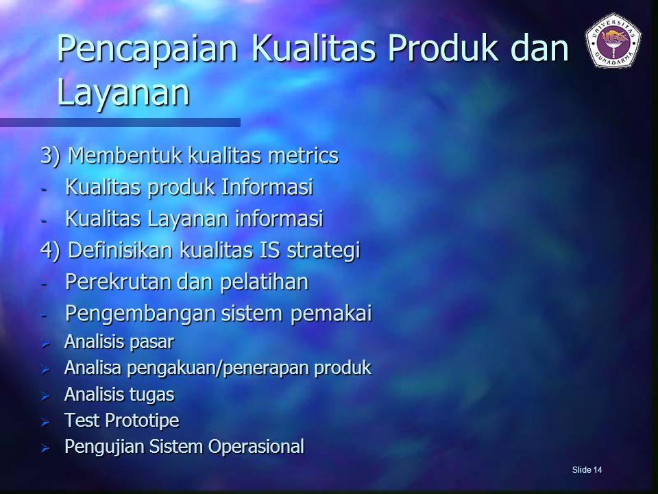 Pencapaian Kualitas Produk dan Layanan 3) Membentuk kualitas metrics - Kualitas produk Informasi - Kualitas Layanan informasi 4) Definisikan kualitas