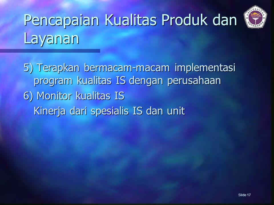 Pencapaian Kualitas Produk dan Layanan 5) Terapkan bermacam-macam implementasi program kualitas IS dengan perusahaan 6) Monitor kualitas IS Kinerja da