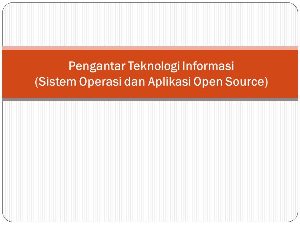 Pengantar Teknologi Informasi (Sistem Operasi dan Aplikasi Open Source)