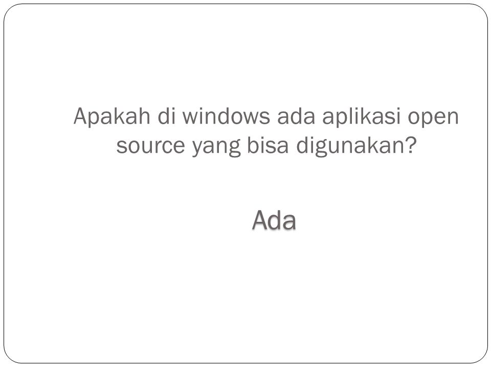 Apakah di windows ada aplikasi open source yang bisa digunakan? Ada
