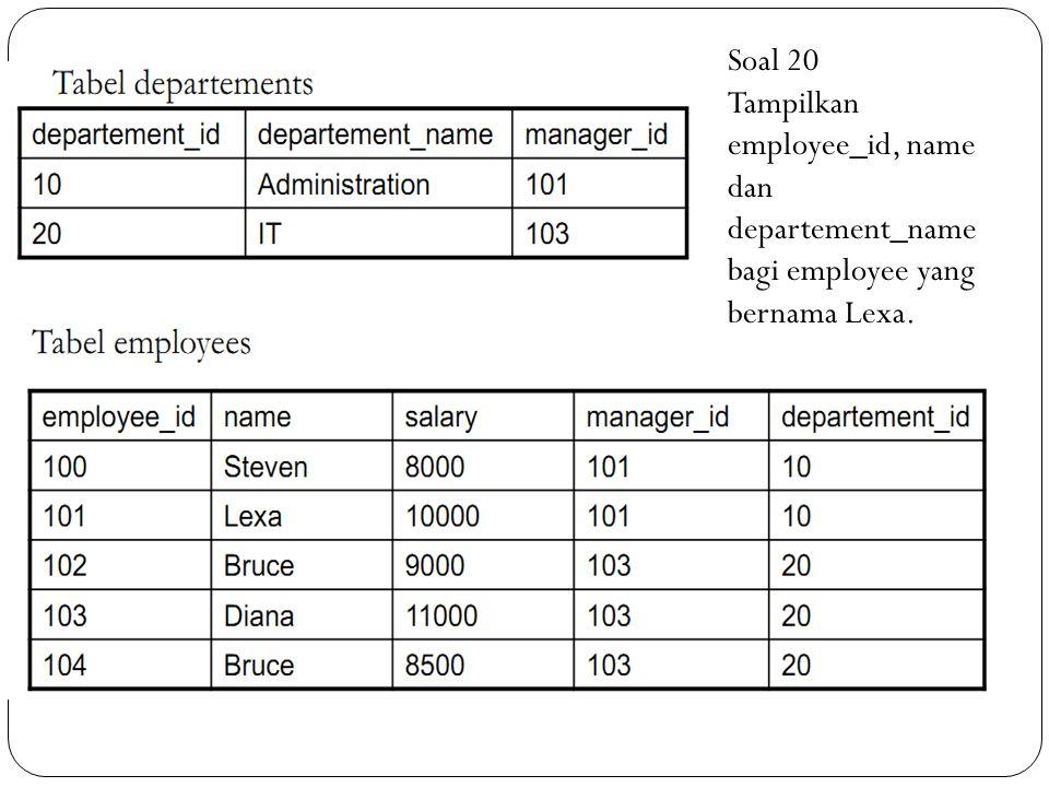 Soal 20 Tampilkan employee_id, name dan departement_name bagi employee yang bernama Lexa.