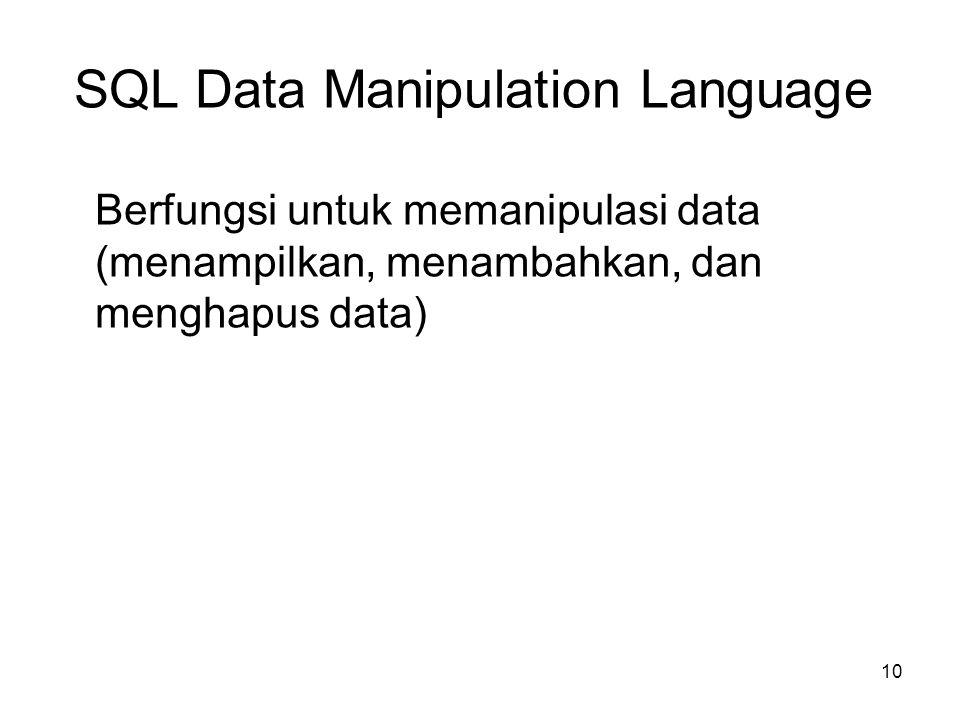 10 SQL Data Manipulation Language Berfungsi untuk memanipulasi data (menampilkan, menambahkan, dan menghapus data)
