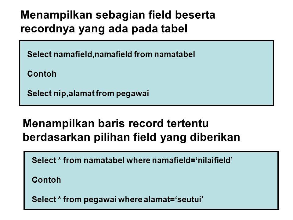 13 Select namafield,namafield from namatabel Contoh Select nip,alamat from pegawai Menampilkan sebagian field beserta recordnya yang ada pada tabel Se