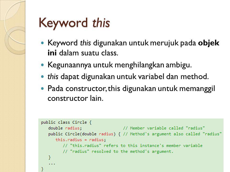 Keyword this Keyword this digunakan untuk merujuk pada objek ini dalam suatu class.