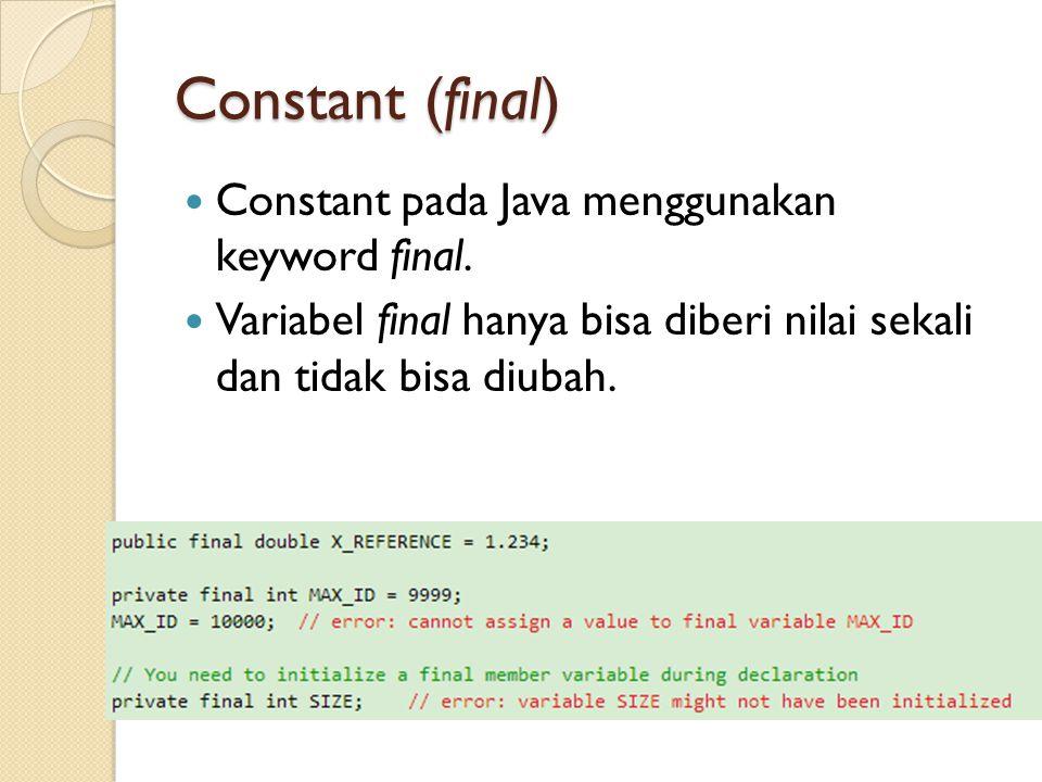 Constant (final) Constant pada Java menggunakan keyword final.