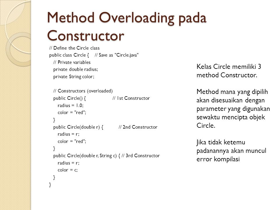 Method Overloading pada Constructor // Define the Circle class public class Circle { // Save as