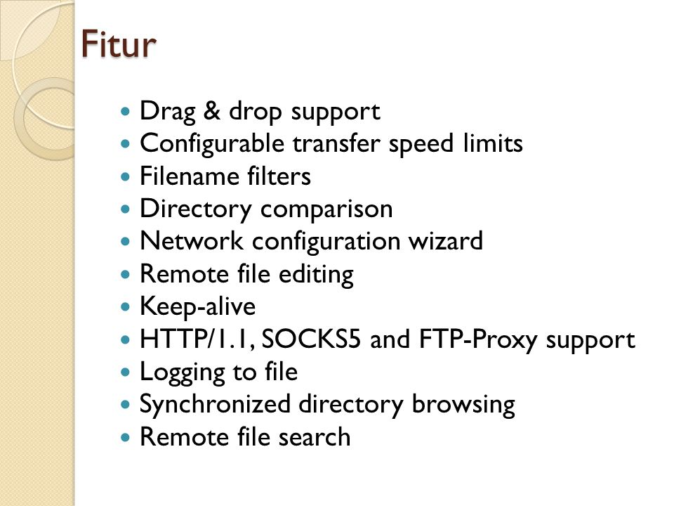 Fitur Drag & drop support Configurable transfer speed limits Filename filters Directory comparison Network configuration wizard Remote file editing Ke