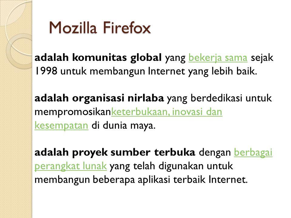 Mozilla Firefox adalah komunitas global yang bekerja sama sejak 1998 untuk membangun Internet yang lebih baik.bekerja sama adalah organisasi nirlaba yang berdedikasi untuk mempromosikanketerbukaan, inovasi dan kesempatan di dunia maya.keterbukaan, inovasi dan kesempatan adalah proyek sumber terbuka dengan berbagai perangkat lunak yang telah digunakan untuk membangun beberapa aplikasi terbaik Internet.berbagai perangkat lunak