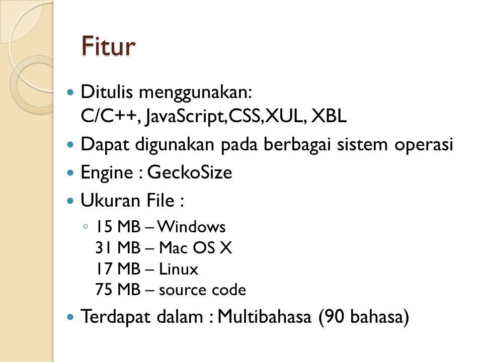 Fitur Ditulis menggunakan: C/C++, JavaScript,CSS,XUL, XBL Dapat digunakan pada berbagai sistem operasi Engine : GeckoSize Ukuran File : ◦ 15 MB – Windows 31 MB – Mac OS X 17 MB – Linux 75 MB – source code Terdapat dalam : Multibahasa (90 bahasa)