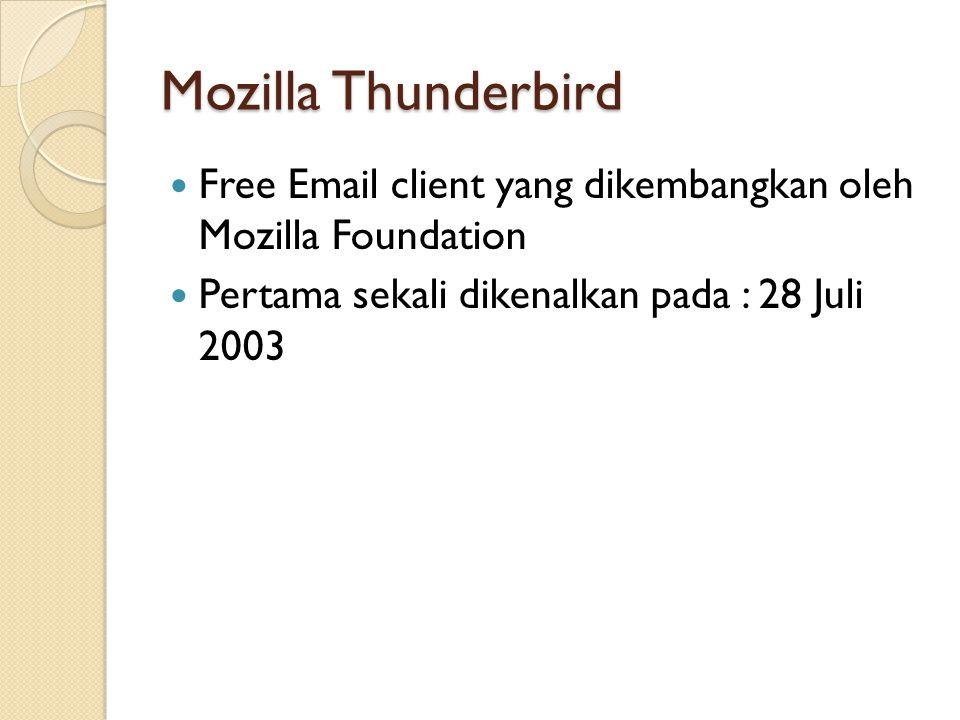 Mozilla Thunderbird Free Email client yang dikembangkan oleh Mozilla Foundation Pertama sekali dikenalkan pada : 28 Juli 2003