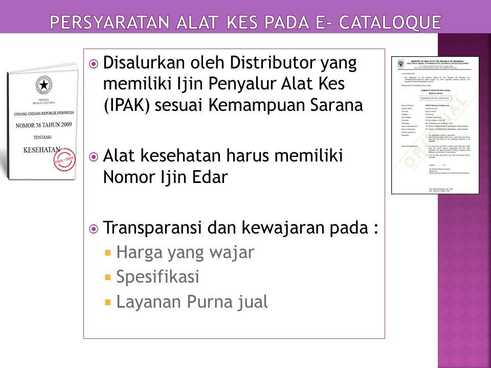  Disalurkan oleh Distributor yang memiliki Ijin Penyalur Alat Kes (IPAK) sesuai Kemampuan Sarana  Alat kesehatan harus memiliki Nomor Ijin Edar  Transparansi dan kewajaran pada :  Harga yang wajar  Spesifikasi  Layanan Purna jual