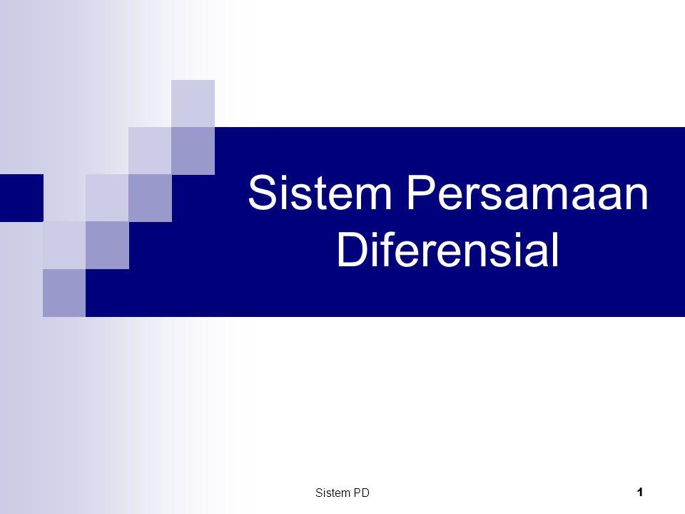 Sistem PD 2 Sistem Order Pertama (Linier) Bentuk: Dikatakan sebagai sistem persamaan diferensial orde pertama Jika f 1, f 2, …, f n = 0, maka dikatakan sistem homogen, sebaliknya sistem nonhomogen