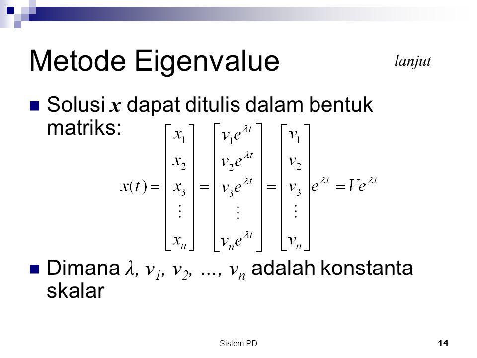 Sistem PD 14 Solusi x dapat ditulis dalam bentuk matriks: Dimana λ, v 1, v 2, …, v n adalah konstanta skalar Metode Eigenvalue lanjut