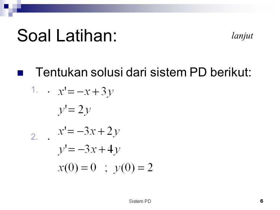 Sistem PD 6 Soal Latihan: Tentukan solusi dari sistem PD berikut: 1.. 2.. lanjut