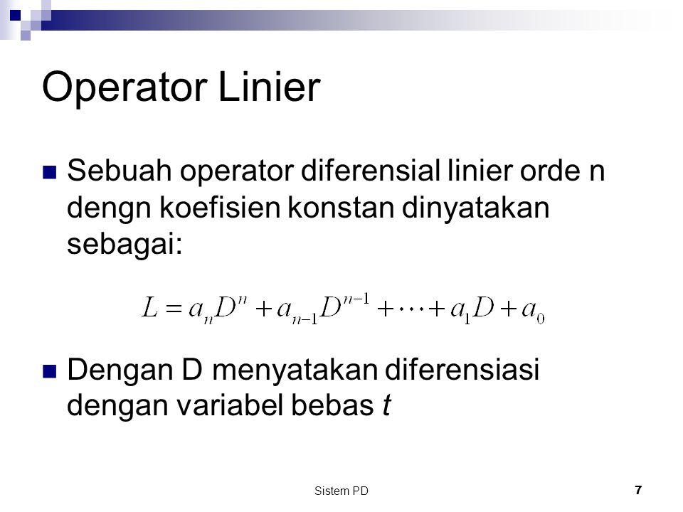 Sistem PD 7 Sebuah operator diferensial linier orde n dengn koefisien konstan dinyatakan sebagai: Dengan D menyatakan diferensiasi dengan variabel bebas t Operator Linier