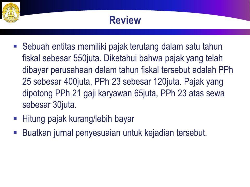 Review  Sebuah entitas memiliki pajak terutang dalam satu tahun fiskal sebesar 550juta. Diketahui bahwa pajak yang telah dibayar perusahaan dalam tah