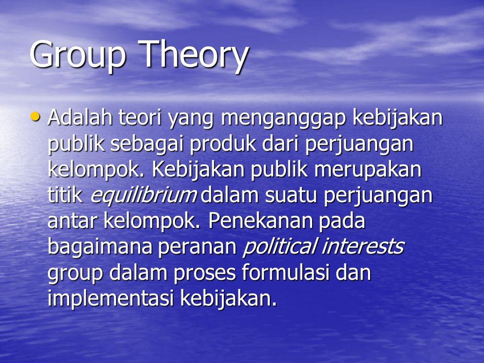 Group Theory Adalah teori yang menganggap kebijakan publik sebagai produk dari perjuangan kelompok.