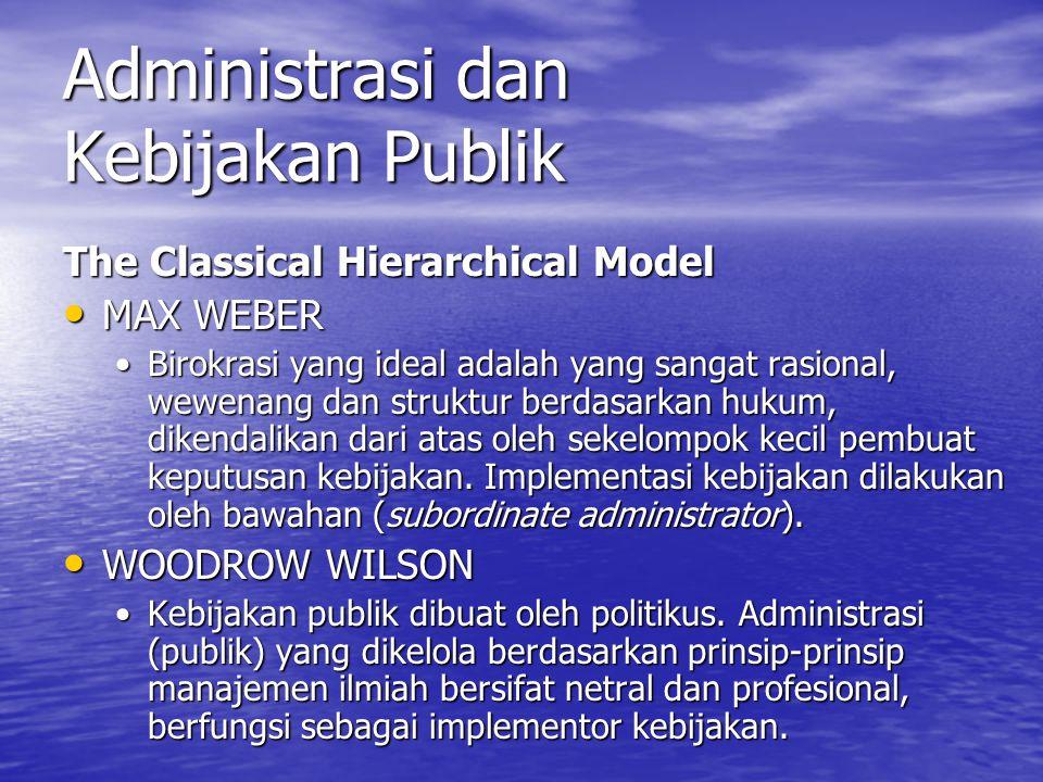 Administrasi dan Kebijakan Publik The Classical Hierarchical Model MAX WEBER MAX WEBER Birokrasi yang ideal adalah yang sangat rasional, wewenang dan struktur berdasarkan hukum, dikendalikan dari atas oleh sekelompok kecil pembuat keputusan kebijakan.