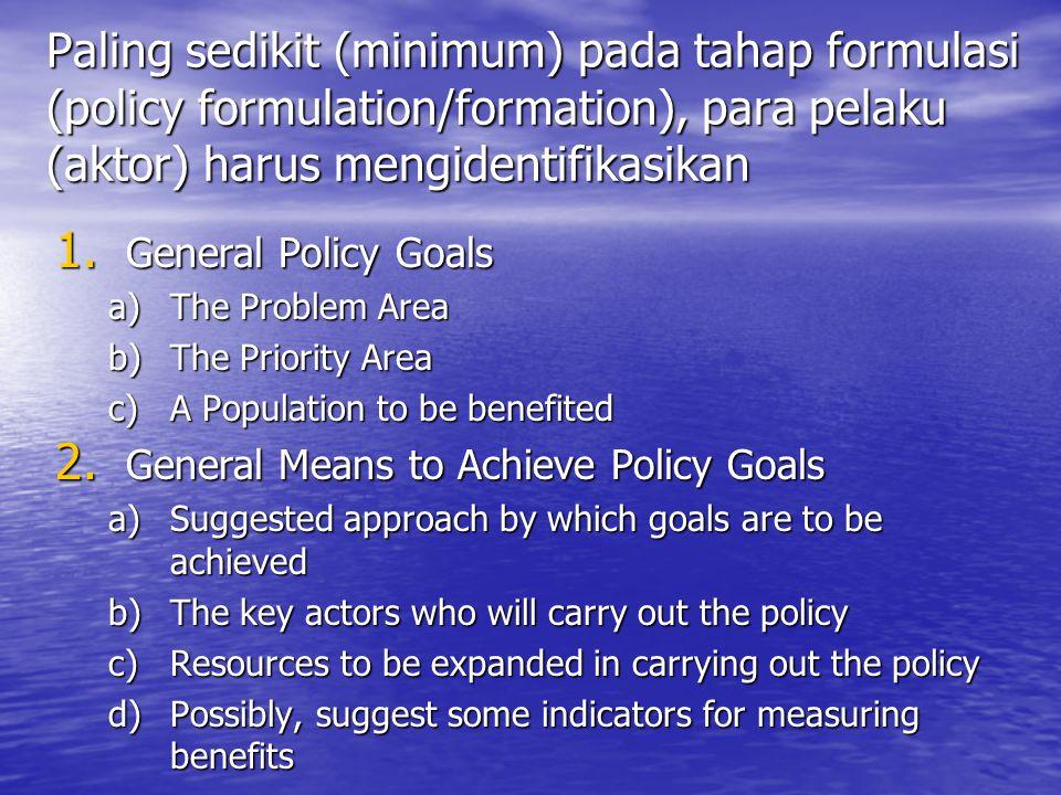 Paling sedikit (minimum) pada tahap formulasi (policy formulation/formation), para pelaku (aktor) harus mengidentifikasikan 1.